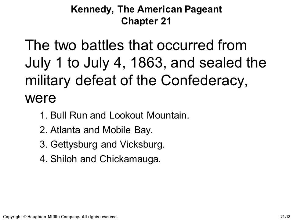 Copyright © Houghton Mifflin Company. All rights reserved.21-18 Kennedy, The American Pageant Chapter 21 The two battles that occurred from July 1 to