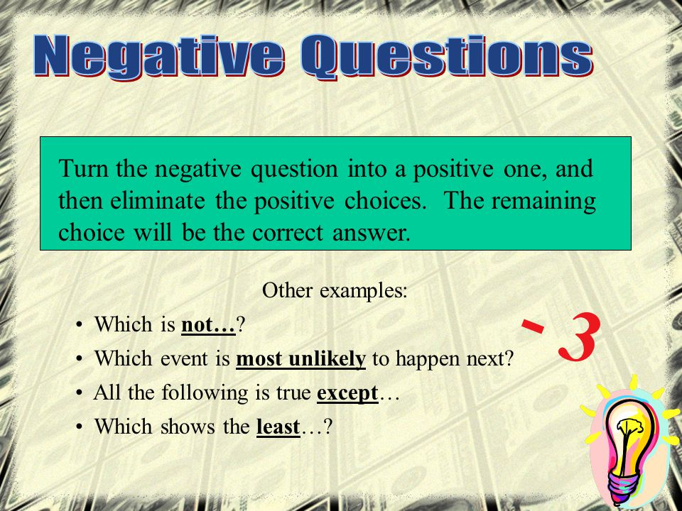 Turn the negative question into a positive one, and then eliminate the positive choices.