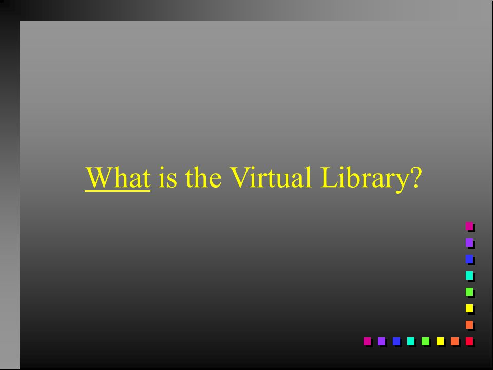 What is the Virtual Library?