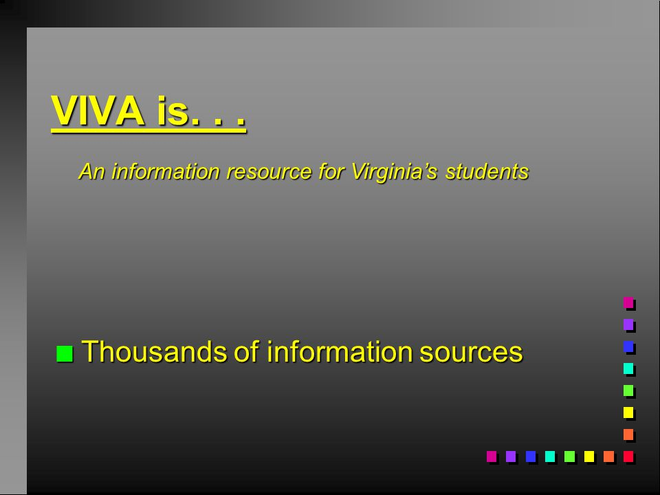 n Thousands of information sources An information resource for Virginia's students VIVA is...