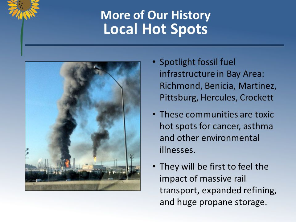 Located in the East Bay focusing on: local refinery projects the massive expansion of fracking throughout California green alternatives Dirty Energy/Clean Solutions Bay Area Climate Conf.