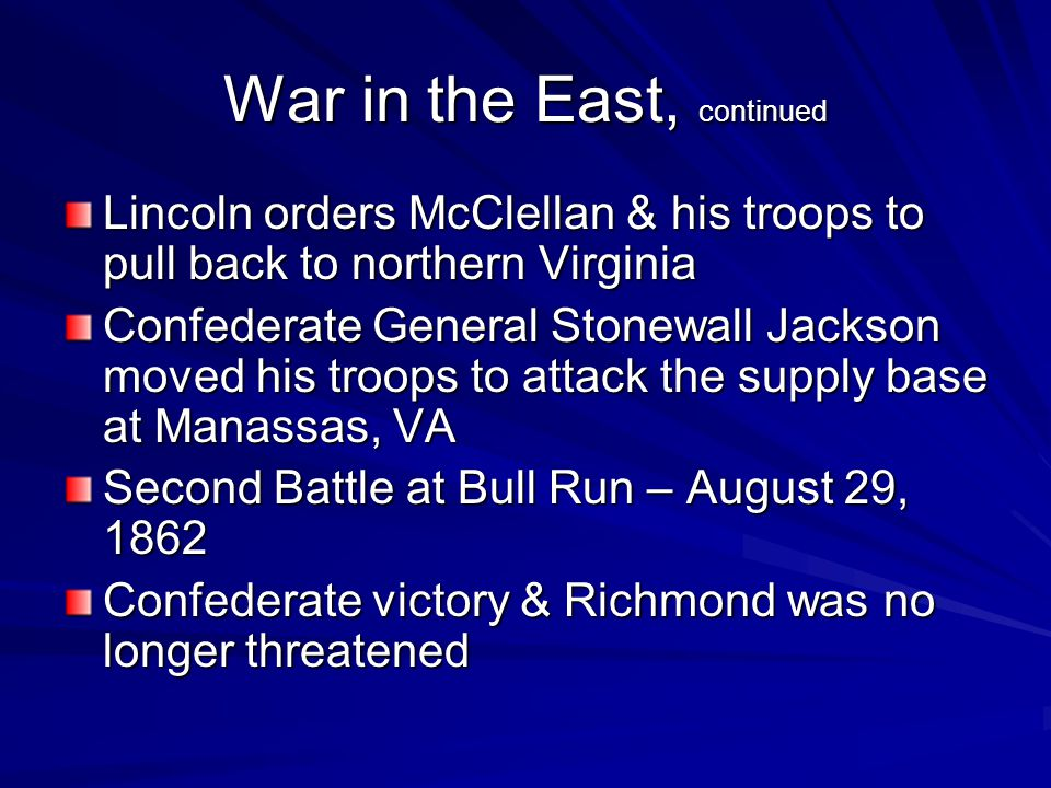 War in the East, continued Lincoln orders McClellan & his troops to pull back to northern Virginia Confederate General Stonewall Jackson moved his tro