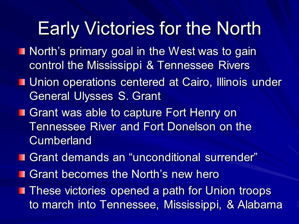 Early Victories for the North North's primary goal in the West was to gain control the Mississippi & Tennessee Rivers Union operations centered at Cai