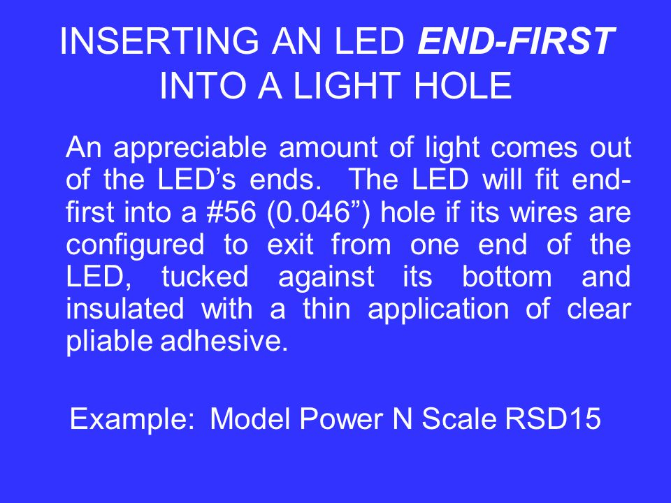 INSERTING AN LED END-FIRST INTO A LIGHT HOLE An appreciable amount of light comes out of the LED's ends.