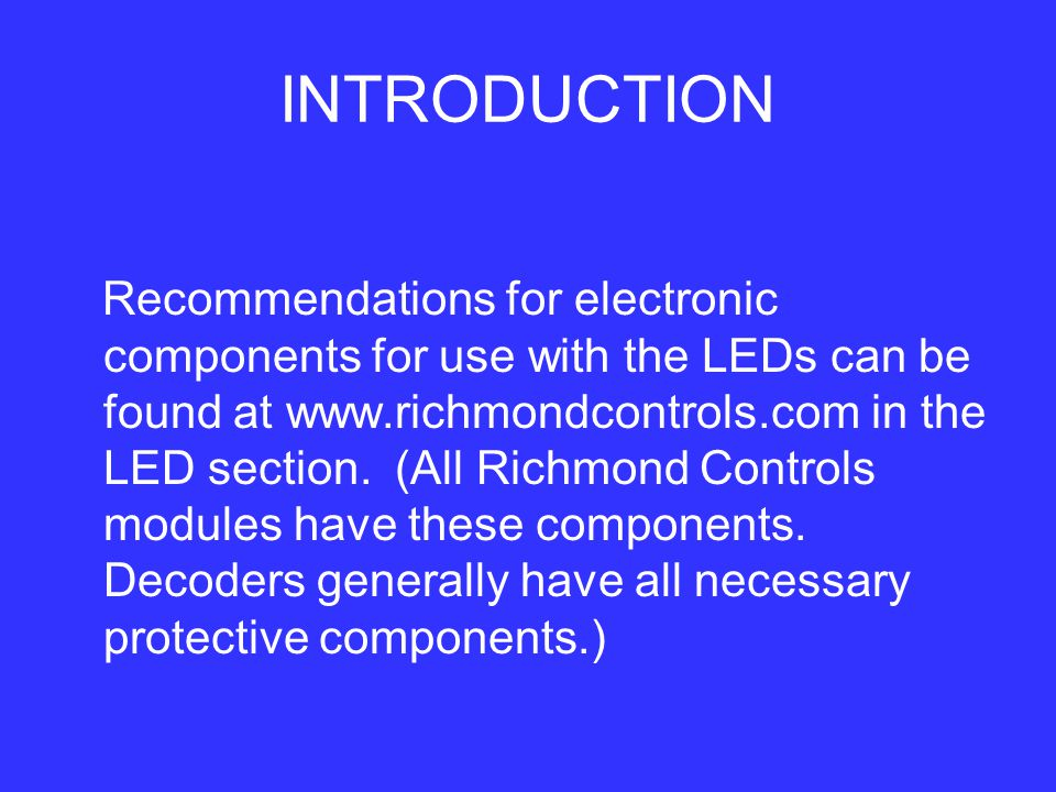 INTRODUCTION Recommendations for electronic components for use with the LEDs can be found at www.richmondcontrols.com in the LED section.