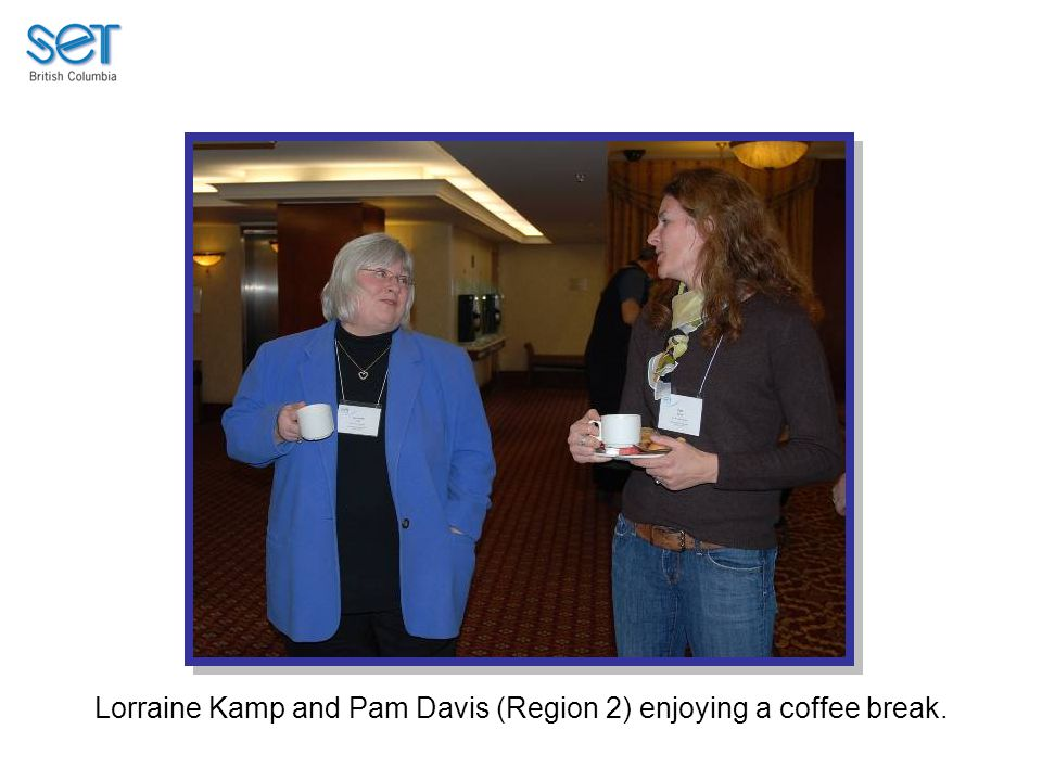 Lorraine Kamp and Pam Davis (Region 2) enjoying a coffee break.