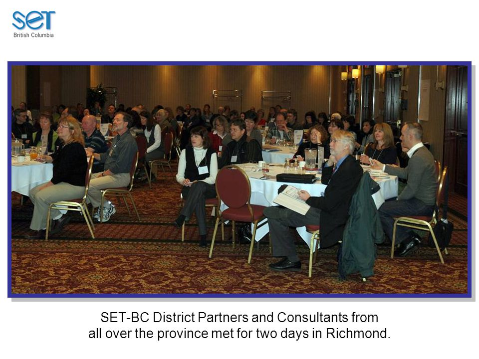 SET-BC District Partners and Consultants from all over the province met for two days in Richmond.