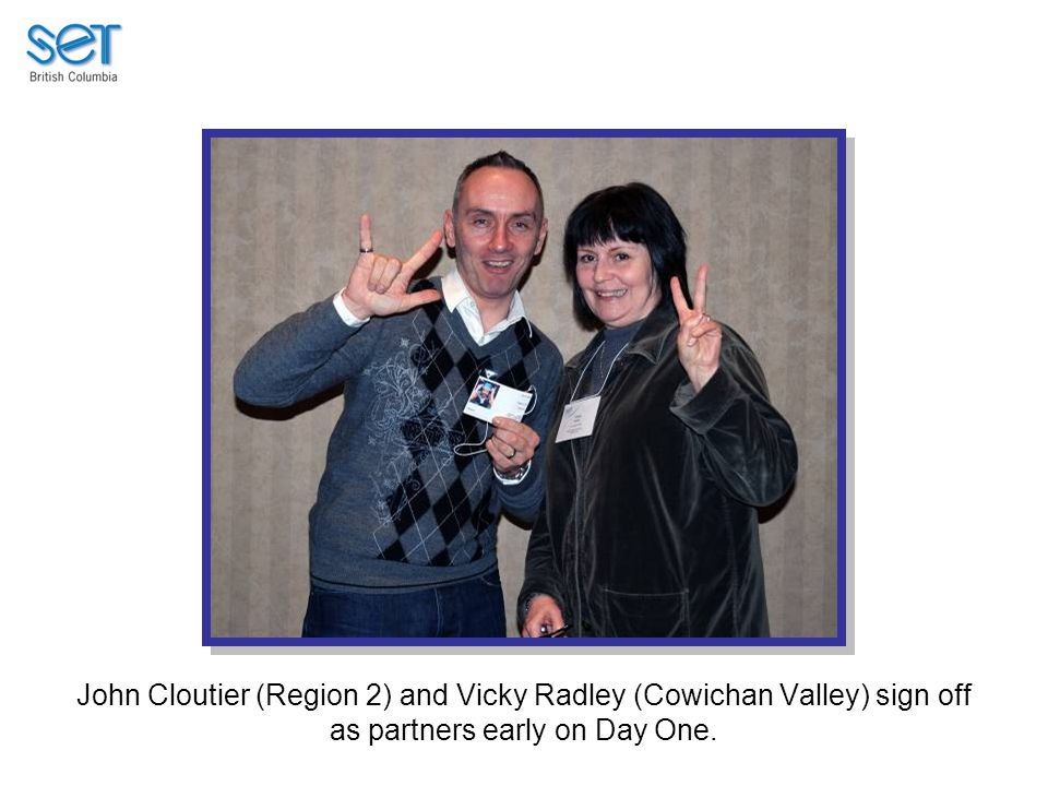 John Cloutier (Region 2) and Vicky Radley (Cowichan Valley) sign off as partners early on Day One.