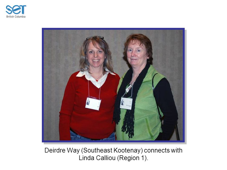 Deirdre Way (Southeast Kootenay) connects with Linda Calliou (Region 1).