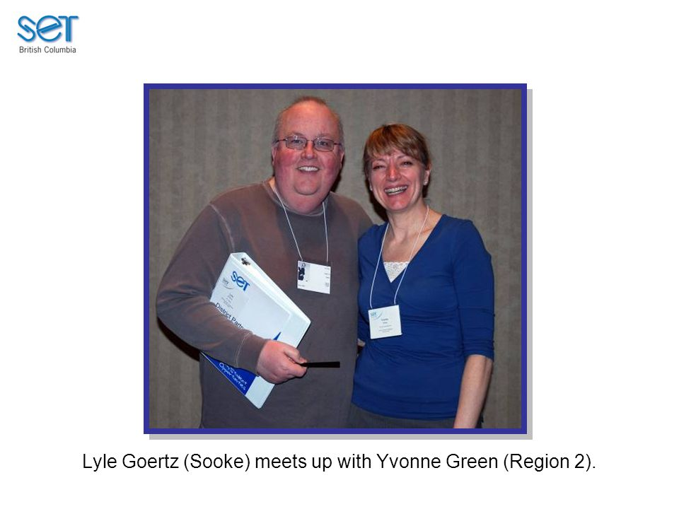 Lyle Goertz (Sooke) meets up with Yvonne Green (Region 2).