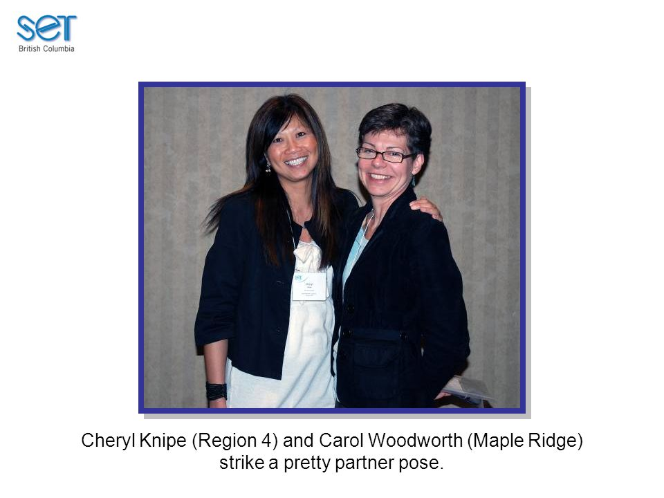 Cheryl Knipe (Region 4) and Carol Woodworth (Maple Ridge) strike a pretty partner pose.