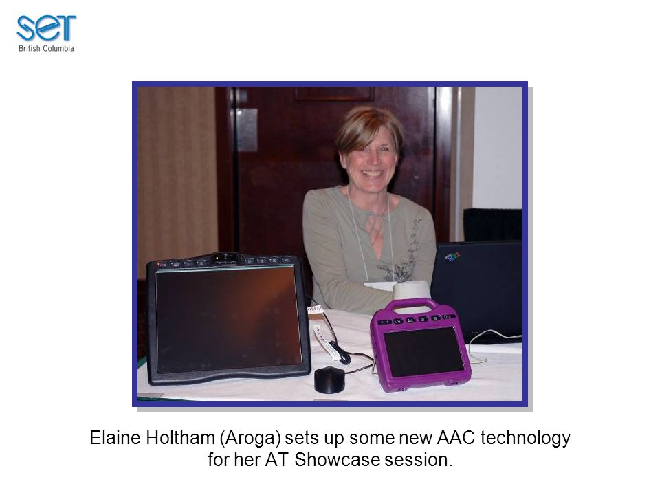 Elaine Holtham (Aroga) sets up some new AAC technology for her AT Showcase session.