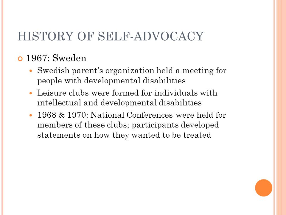 HISTORY OF SELF-ADVOCACY 1972: Movement Spreads Great Britain and Canada 1973: First Self-Advocacy conference, May We Have a Choice, is held in British Columbia, Canada.