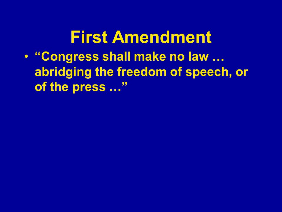 "First Amendment ""Congress shall make no law … abridging the freedom of speech, or of the press …"""