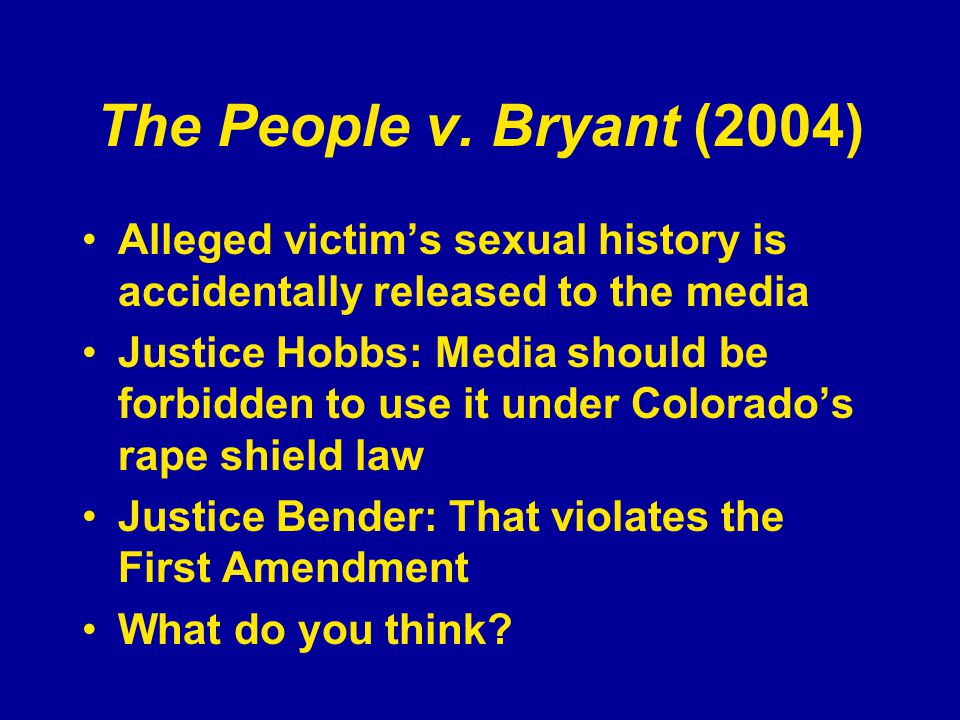 The People v. Bryant (2004) Alleged victim's sexual history is accidentally released to the media Justice Hobbs: Media should be forbidden to use it u