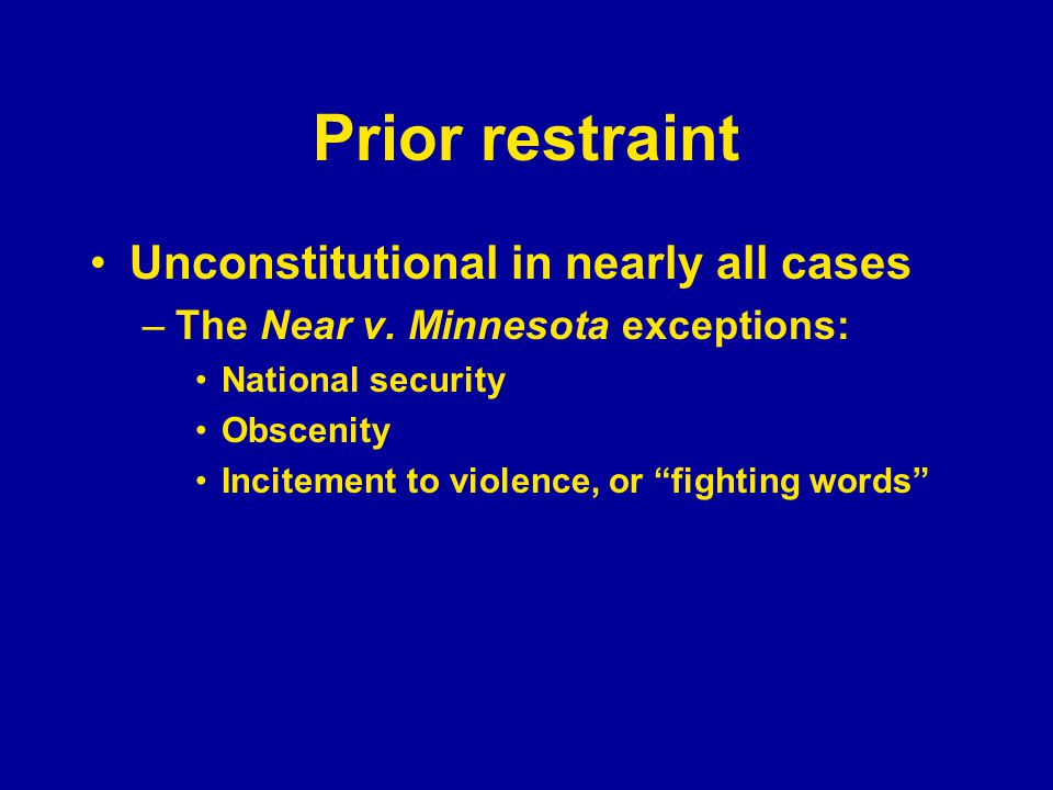 Prior restraint Unconstitutional in nearly all cases –The Near v.
