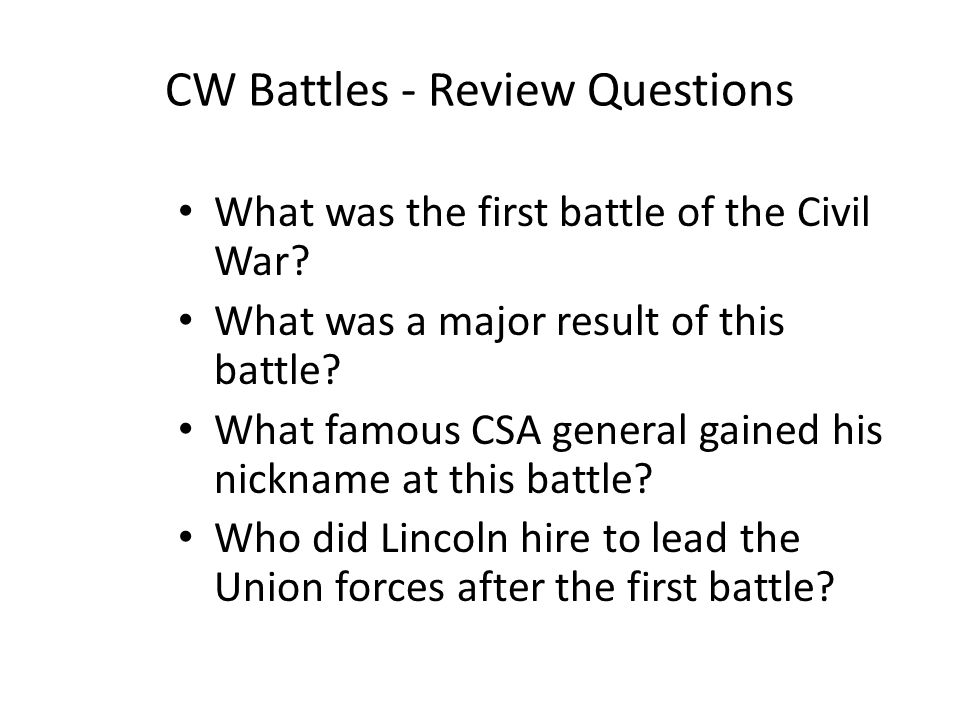 CW Battles - Review Questions What was the first battle of the Civil War.