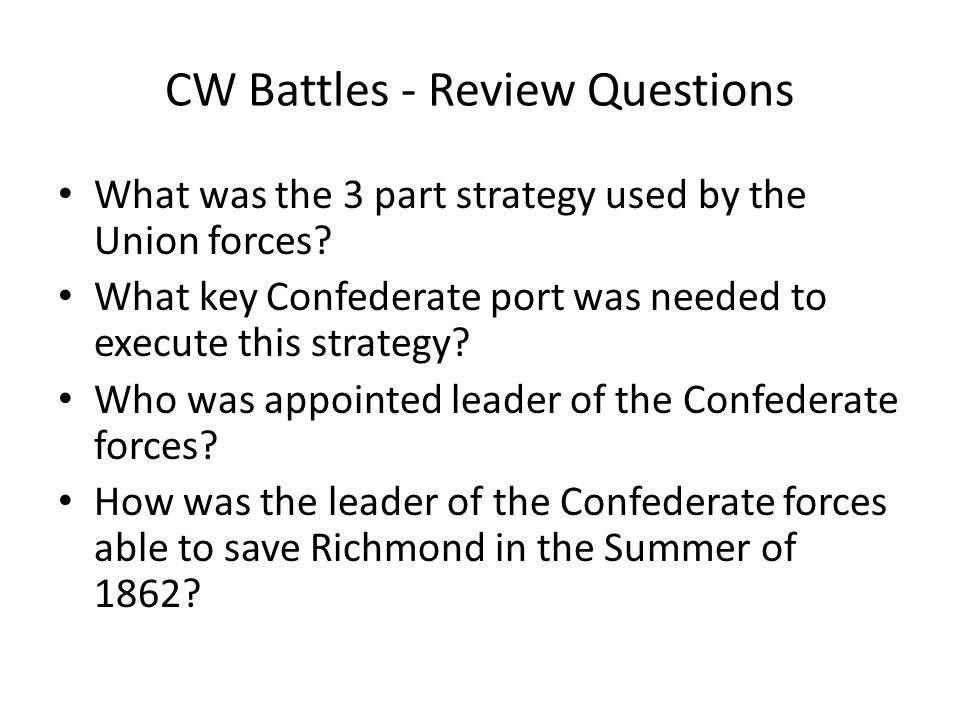 CW Battles - Review Questions What was the 3 part strategy used by the Union forces.
