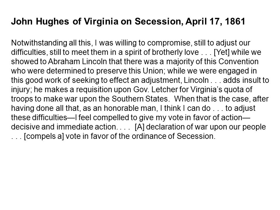 John Hughes of Virginia on Secession, April 17, 1861 Notwithstanding all this, I was willing to compromise, still to adjust our difficulties, still to meet them in a spirit of brotherly love...