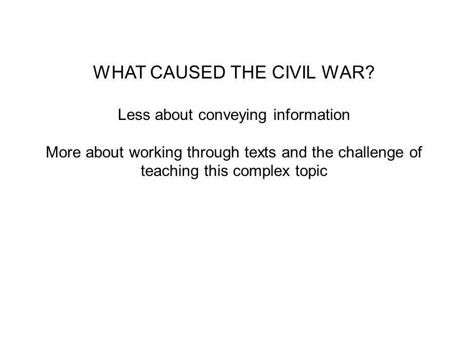 WHAT CAUSED THE CIVIL WAR.