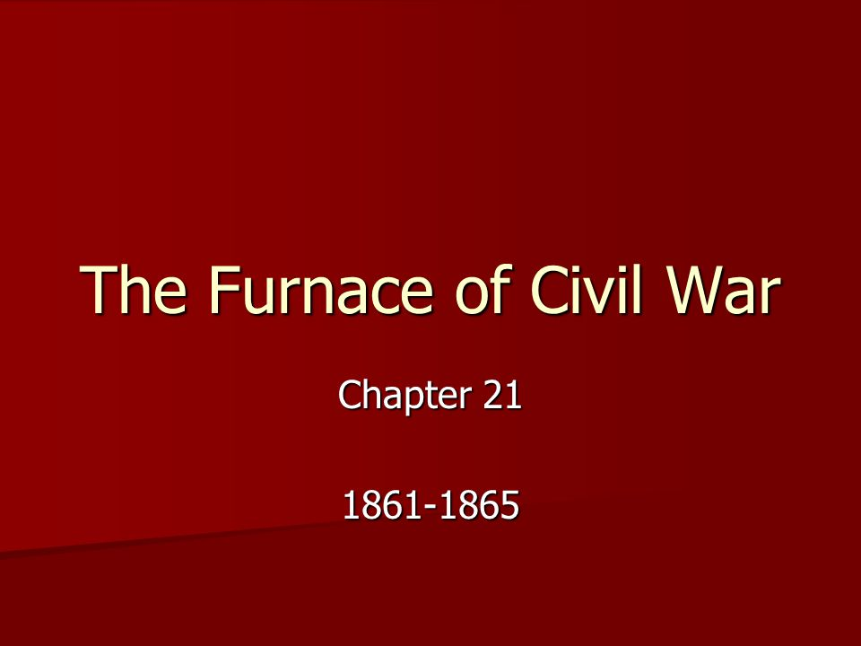 The Furnace of Civil War Chapter 21 1861-1865