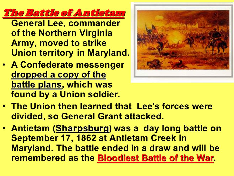 The Battle of Antietam The Battle of Antietam General Lee, commander of the Northern Virginia Army, moved to strike Union territory in Maryland. dropp