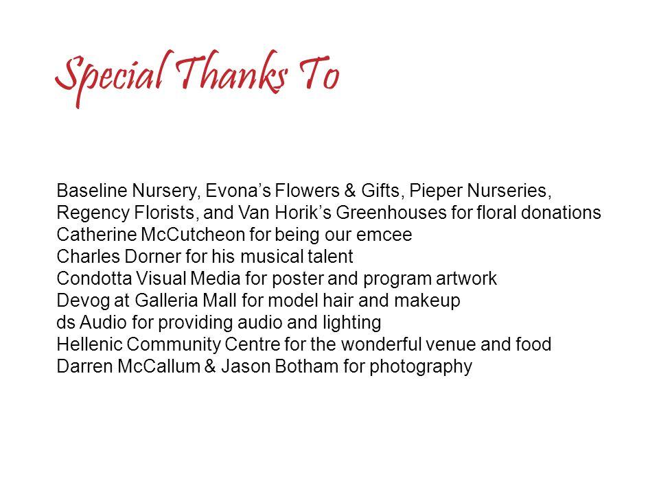 Baseline Nursery, Evona's Flowers & Gifts, Pieper Nurseries, Regency Florists, and Van Horik's Greenhouses for floral donations Catherine McCutcheon f