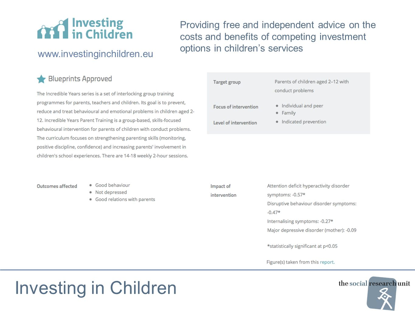 Investing in Children Providing free and independent advice on the costs and benefits of competing investment options in children's services www.investinginchildren.eu