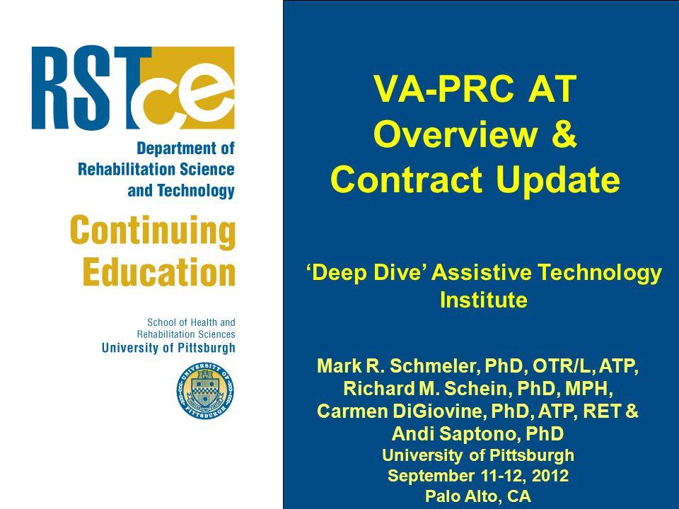 VA-PRC AT Overview & Contract Update Mark R. Schmeler, PhD, OTR/L, ATP, Richard M. Schein, PhD, MPH, Carmen DiGiovine, PhD, ATP, RET & Andi Saptono, P