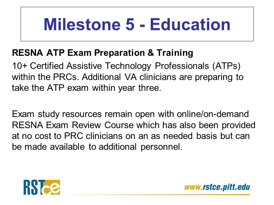 RESNA ATP Exam Preparation & Training 10+ Certified Assistive Technology Professionals (ATPs) within the PRCs. Additional VA clinicians are preparing