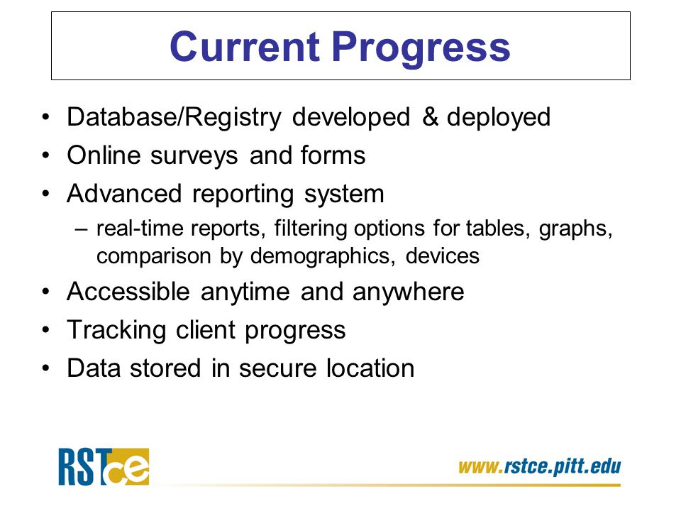 Current Progress Database/Registry developed & deployed Online surveys and forms Advanced reporting system –real-time reports, filtering options for t