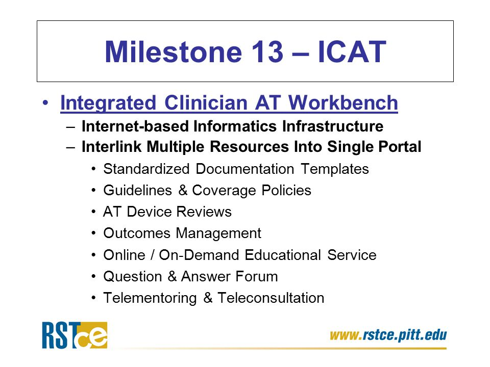 Milestone 13 – ICAT Integrated Clinician AT Workbench –Internet-based Informatics Infrastructure –Interlink Multiple Resources Into Single Portal Stan