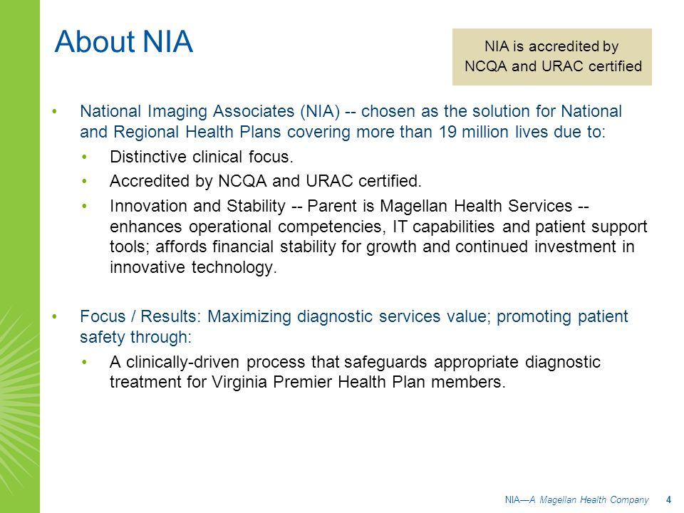 About NIA National Imaging Associates (NIA) -- chosen as the solution for National and Regional Health Plans covering more than 19 million lives due to: Distinctive clinical focus.