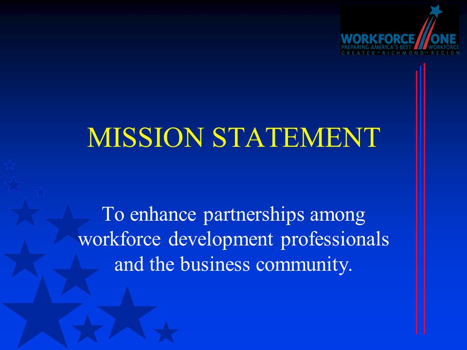 MISSION STATEMENT To enhance partnerships among workforce development professionals and the business community.