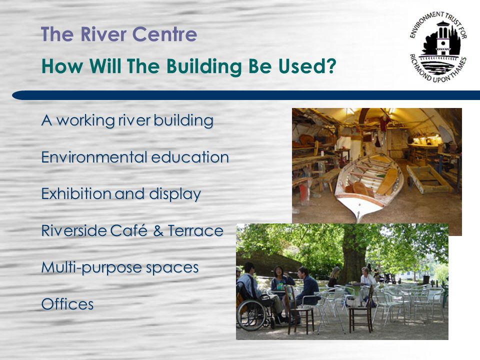 The River Centre Participating Groups Environment Trust for Richmond upon Thames BTCV Thames Landscape Strategy Richmond Environment Network River Thames Boat Project Thames Explorer Trust