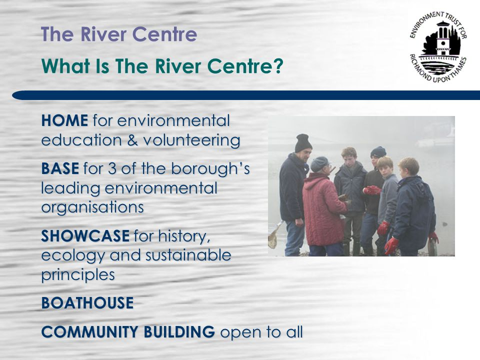 The River Centre What Is The River Centre.