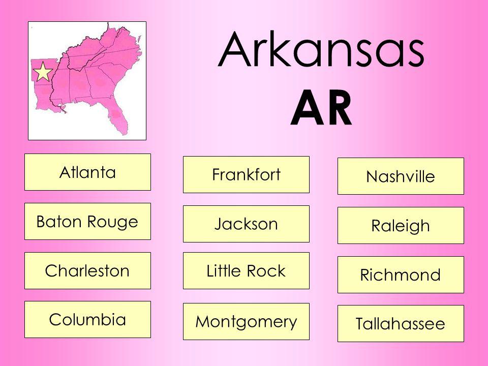 Arkansas AR Atlanta Frankfort Nashville Baton Rouge Jackson Raleigh Charleston Little Rock Richmond Columbia Montgomery Tallahassee