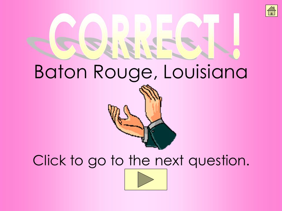 Click to go to the next question. Baton Rouge, Louisiana