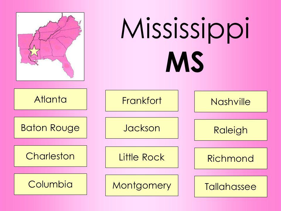 Mississippi MS Atlanta Frankfort Nashville Baton Rouge Jackson Raleigh Charleston Little Rock Richmond Columbia Montgomery Tallahassee