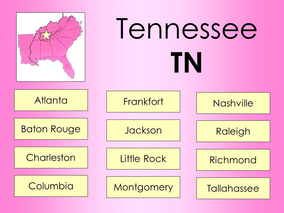 Tennessee TN Atlanta Frankfort Nashville Baton Rouge Jackson Raleigh Charleston Little Rock Richmond Columbia Montgomery Tallahassee