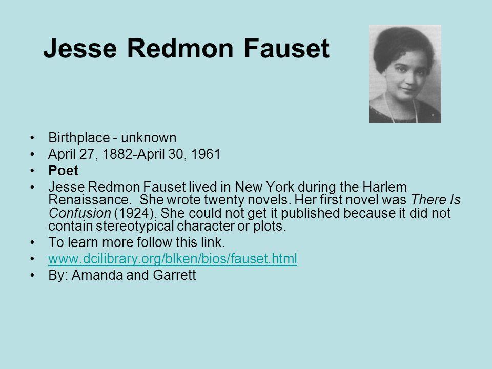 Jesse Redmon Fauset Birthplace - unknown April 27, 1882-April 30, 1961 Poet Jesse Redmon Fauset lived in New York during the Harlem Renaissance.