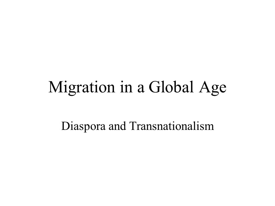 Migration in a Global Age Diaspora and Transnationalism