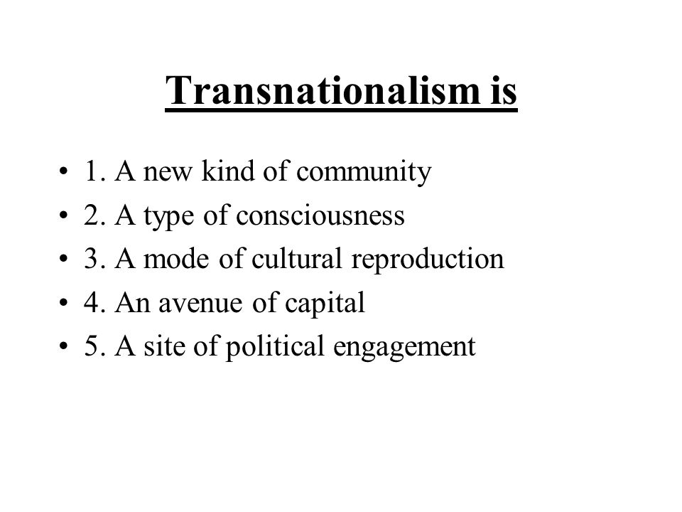 Transnationalism is 1.A new kind of community 2. A type of consciousness 3.