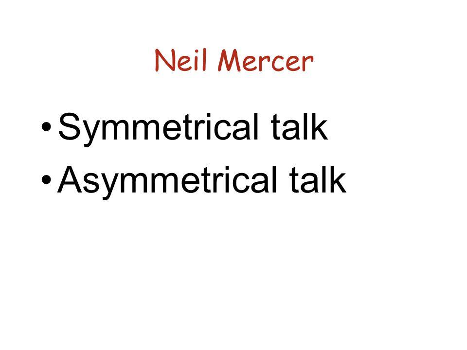 Neil Mercer Symmetrical talk Asymmetrical talk