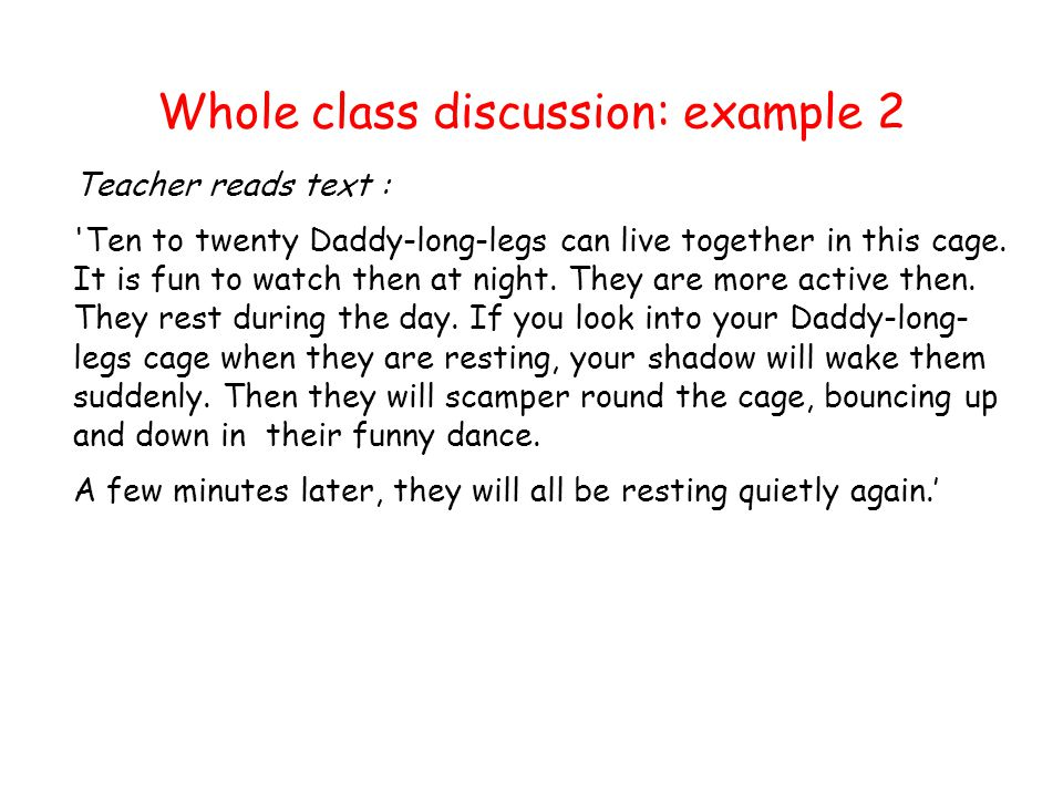 Whole class discussion: example 2 Teacher reads text : Ten to twenty Daddy-long-legs can live together in this cage.