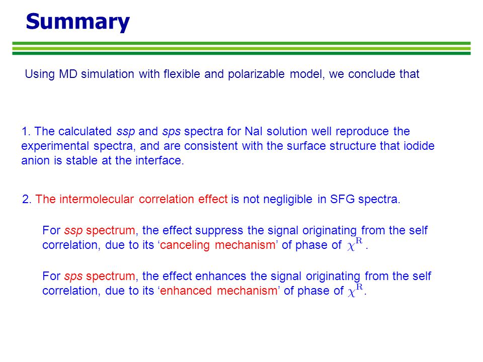 Summary Using MD simulation with flexible and polarizable model, we conclude that 1.