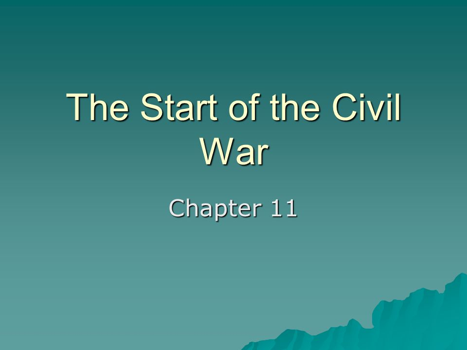 The Start of the Civil War Chapter 11