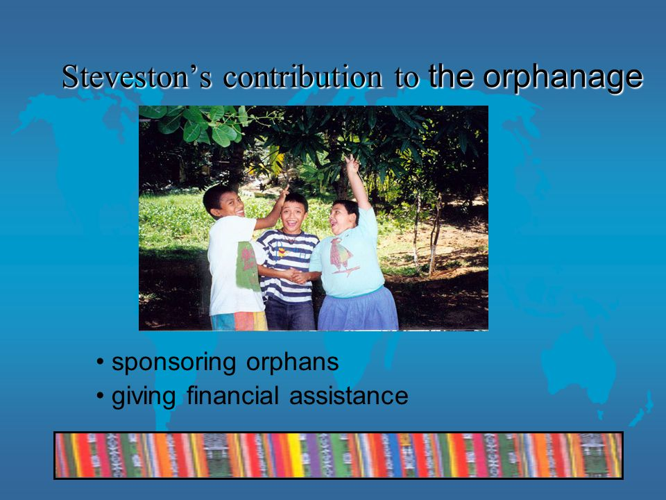 Steveston's contribution to the orphanage sponsoring orphans giving financial assistance