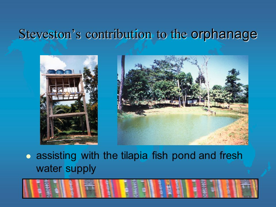 Steveston's contribution to the orphanage assisting with the tilapia fish pond and fresh water supply