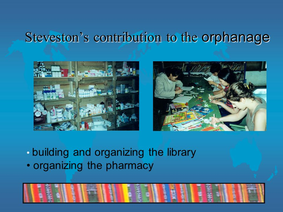 Steveston's contribution to the orphanage building and organizing the library organizing the pharmacy